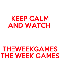 Poster: KEEP CALM AND WATCH   THEWEEKGAMES THE WEEK GAMES