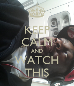 Poster: KEEP CALM AND WATCH THIS