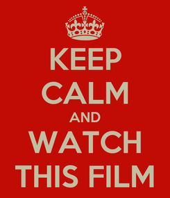 Poster: KEEP CALM AND WATCH THIS FILM