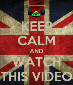 Poster: KEEP CALM AND WATCH THIS VIDEO