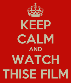 Poster: KEEP CALM AND WATCH THISE FILM