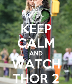 Poster: KEEP CALM AND WATCH THOR 2