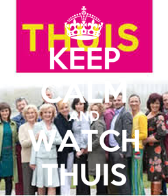 Poster: KEEP CALM AND WATCH THUIS