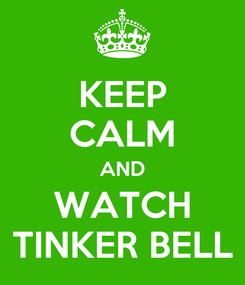 Poster: KEEP CALM AND WATCH TINKER BELL
