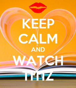 Poster: KEEP CALM AND WATCH TITIZ