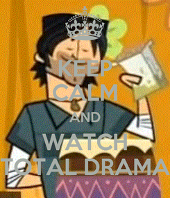 Poster: KEEP CALM AND WATCH TOTAL DRAMA