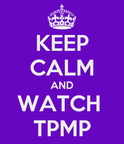 Poster: KEEP CALM AND WATCH  TPMP