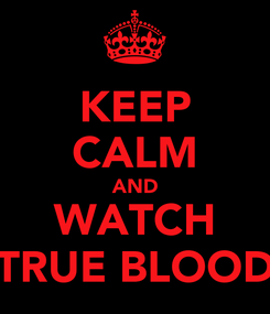 Poster: KEEP CALM AND WATCH TRUE BLOOD