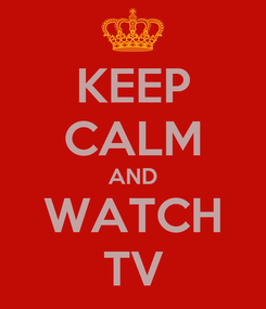 Poster: KEEP CALM AND WATCH TV