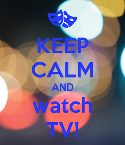 Poster: KEEP CALM AND watch TV!