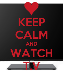 Poster: KEEP CALM AND WATCH T.V
