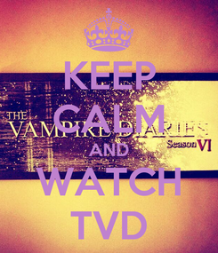 Poster: KEEP CALM AND WATCH TVD