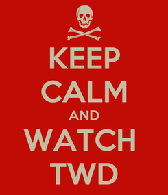Poster: KEEP CALM AND WATCH  TWD