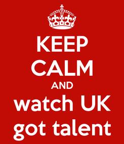 Poster: KEEP CALM AND watch UK got talent