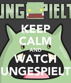 Poster: KEEP CALM AND WATCH UNGESPIELT