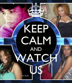 Poster: KEEP CALM AND  WATCH  US
