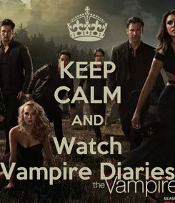 Poster: KEEP CALM AND Watch Vampire Diaries
