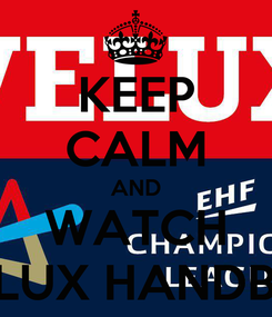 Poster: KEEP CALM AND WATCH VELUX HANDBAL