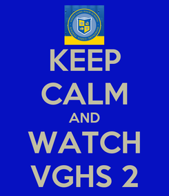 Poster: KEEP CALM AND WATCH VGHS 2