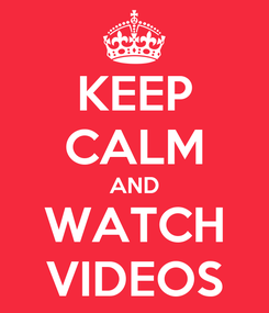 Poster: KEEP CALM AND WATCH VIDEOS