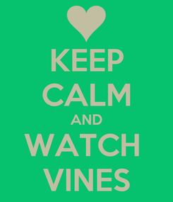 Poster: KEEP CALM AND WATCH  VINES