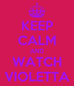Poster: KEEP CALM AND WATCH VIOLETTA