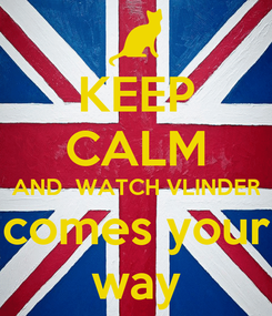 Poster: KEEP CALM AND  WATCH VLINDER comes your way