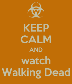 Poster: KEEP CALM AND watch Walking Dead