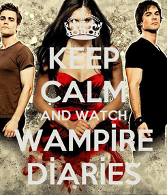 Poster: KEEP CALM AND WATCH WAMPİRE DİARİES