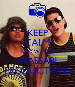 Poster: KEEP CALM AND WATCH WASSABI PRODUCTIONS