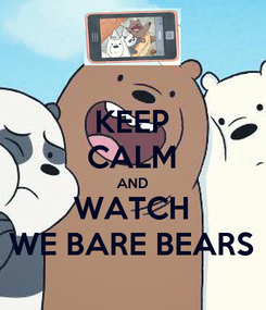 Poster: KEEP CALM AND WATCH WE BARE BEARS