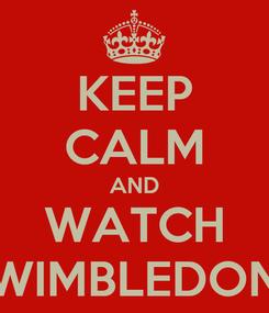 Poster: KEEP CALM AND WATCH WIMBLEDON