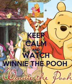 Poster: KEEP CALM AND WATCH WINNIE THE POOH