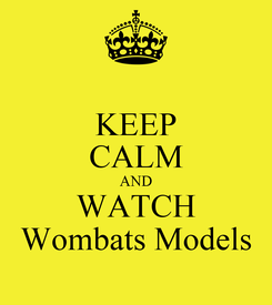 Poster: KEEP CALM AND WATCH Wombats Models