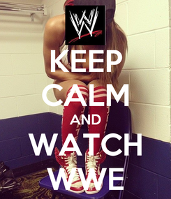 Poster: KEEP CALM AND WATCH WWE