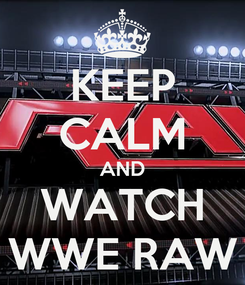 Poster: KEEP CALM AND WATCH WWE RAW