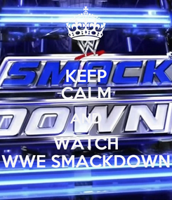 Poster: KEEP CALM AND WATCH WWE SMACKDOWN