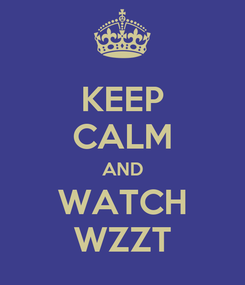 Poster: KEEP CALM AND WATCH WZZT