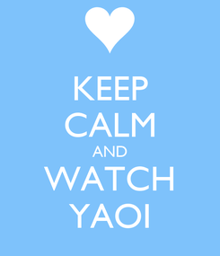 Poster: KEEP CALM AND WATCH YAOI
