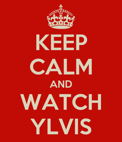 Poster: KEEP CALM AND WATCH YLVIS