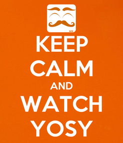 Poster: KEEP CALM AND WATCH YOSY