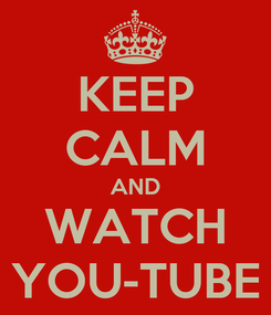 Poster: KEEP CALM AND WATCH YOU-TUBE