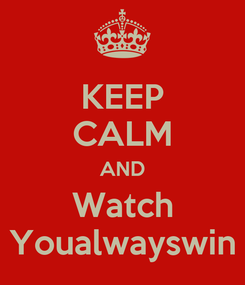 Poster: KEEP CALM AND Watch Youalwayswin