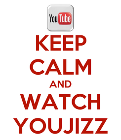 Poster: KEEP CALM AND WATCH YOUJIZZ