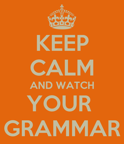Poster: KEEP CALM AND WATCH YOUR  GRAMMAR