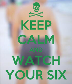 Poster: KEEP CALM AND WATCH YOUR SIX