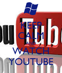 Poster: KEEP CALM AND WATCH YOUTUBE
