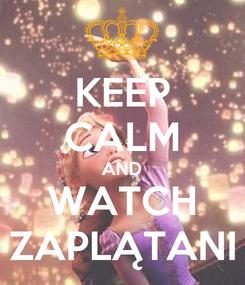 Poster: KEEP CALM AND WATCH ZAPLĄTANI