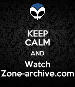 Poster: KEEP CALM AND Watch Zone-archive.com