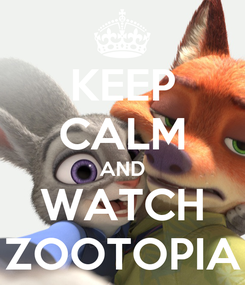 Poster: KEEP CALM AND WATCH ZOOTOPIA
